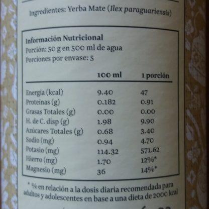 Tabla nutricional de la Yerba mate tradicional: Porción 50gr en 500ml de agua. Porciones por envase: 5. Cada porción contiene 47 kcal, 0.91g de proteínas, 0,0 de grasas, 9,9g de HdC, 3,4g de azúcares totales, 4,7mg de sodio, 571,62mg de potasio,12% del hierro y 14% del magnesio que requiere un adulto o adolescente en base a una dieta de 2000 kcal